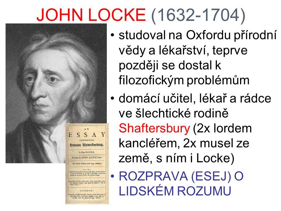 JOHN LOCKE (1632-1704) studoval na Oxfordu přírodní vědy a lékařství, teprve později se dostal k filozofickým problémům domácí učitel, lékař a rádce v
