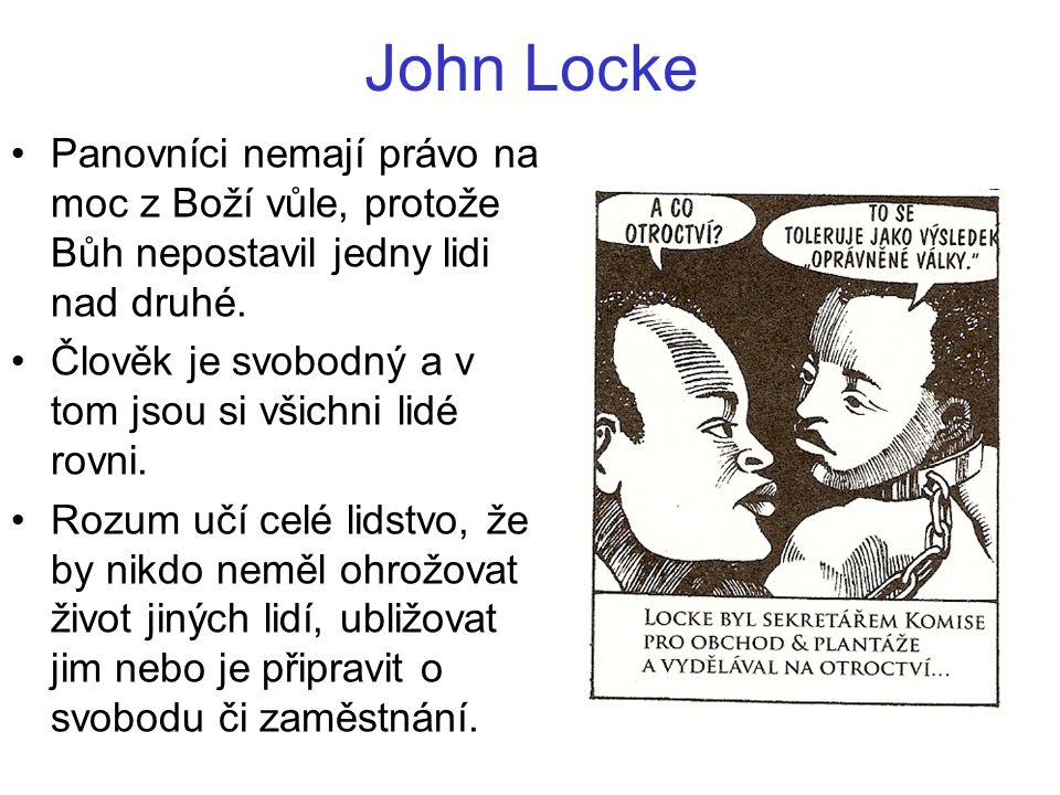 John Locke Panovníci nemají právo na moc z Boží vůle, protože Bůh nepostavil jedny lidi nad druhé. Člověk je svobodný a v tom jsou si všichni lidé rov