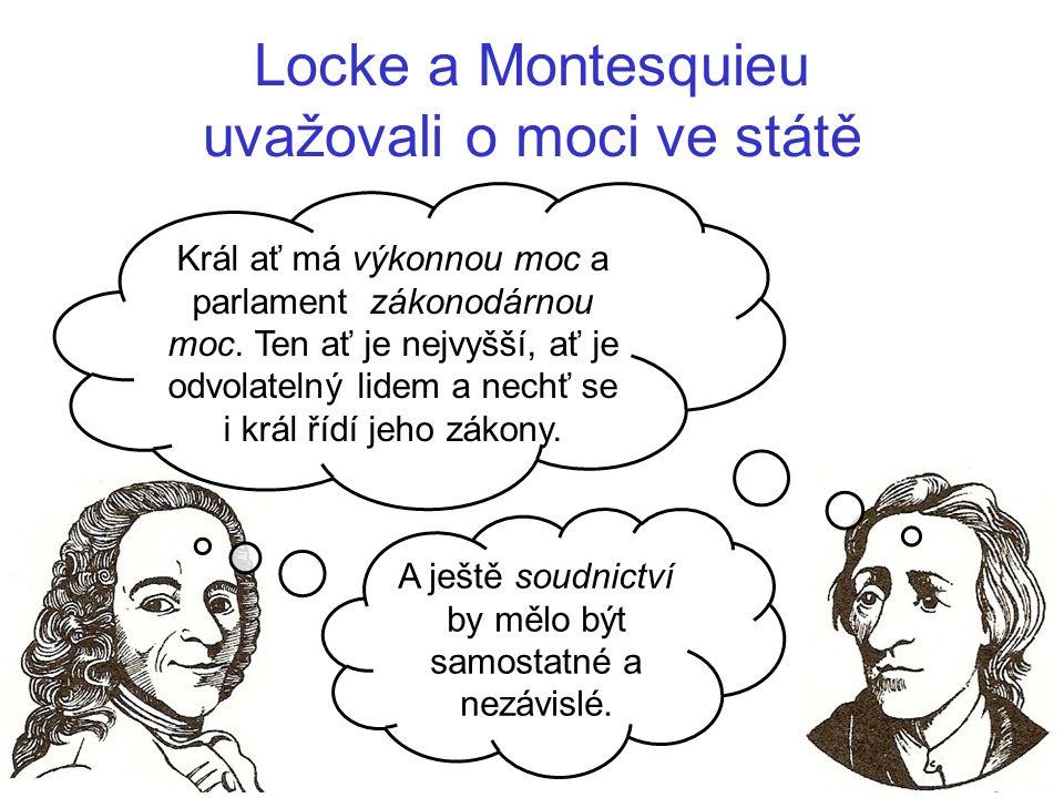 Locke a Montesquieu uvažovali o moci ve státě A ještě soudnictví by mělo být samostatné a nezávislé. Král ať má výkonnou moc a parlament zákonodárnou