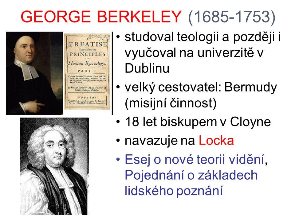 GEORGE BERKELEY (1685-1753) studoval teologii a později i vyučoval na univerzitě v Dublinu velký cestovatel: Bermudy (misijní činnost) 18 let biskupem