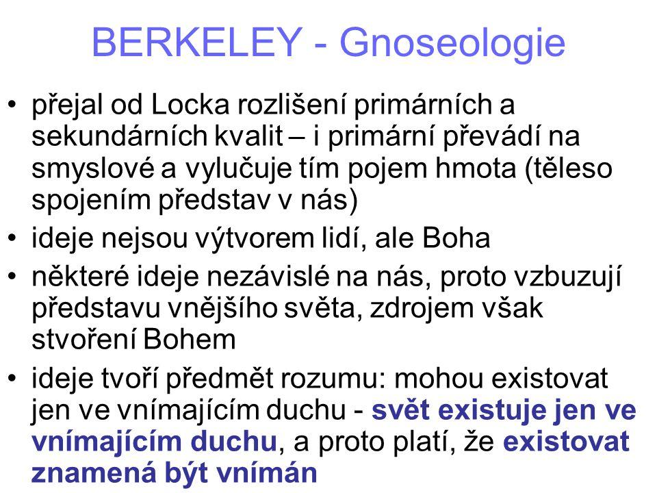 BERKELEY - Gnoseologie přejal od Locka rozlišení primárních a sekundárních kvalit – i primární převádí na smyslové a vylučuje tím pojem hmota (těleso