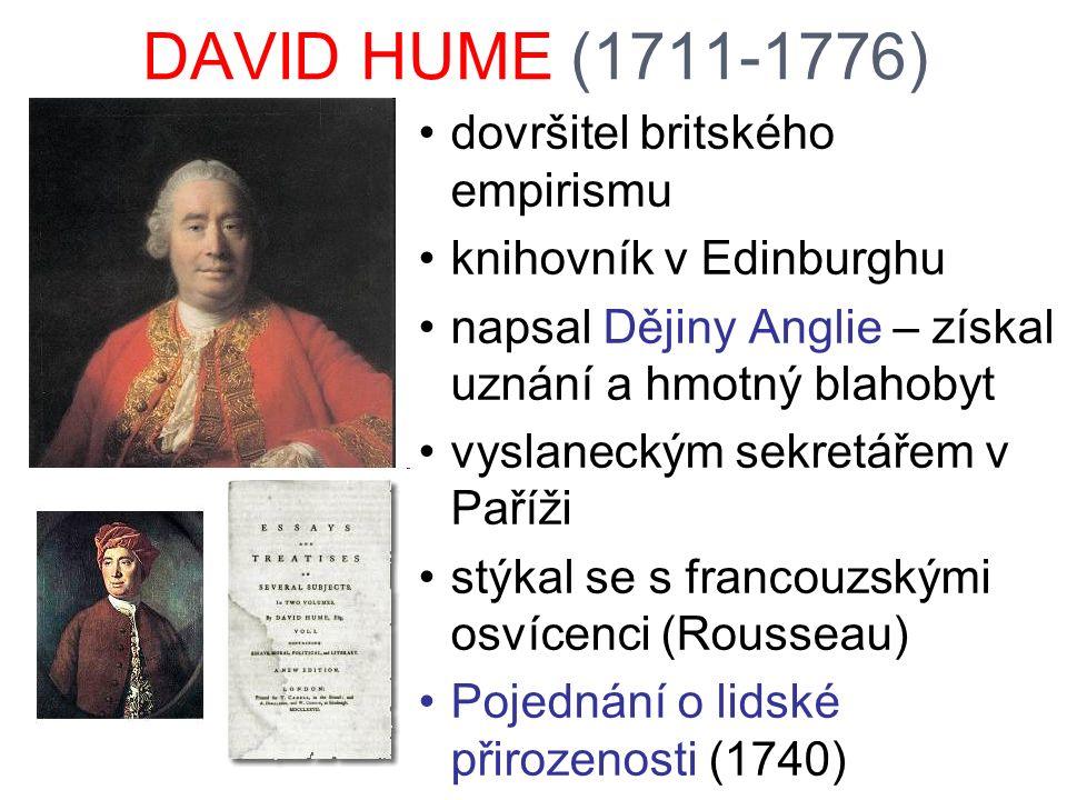 DAVID HUME (1711-1776) dovršitel britského empirismu knihovník v Edinburghu napsal Dějiny Anglie – získal uznání a hmotný blahobyt vyslaneckým sekretá