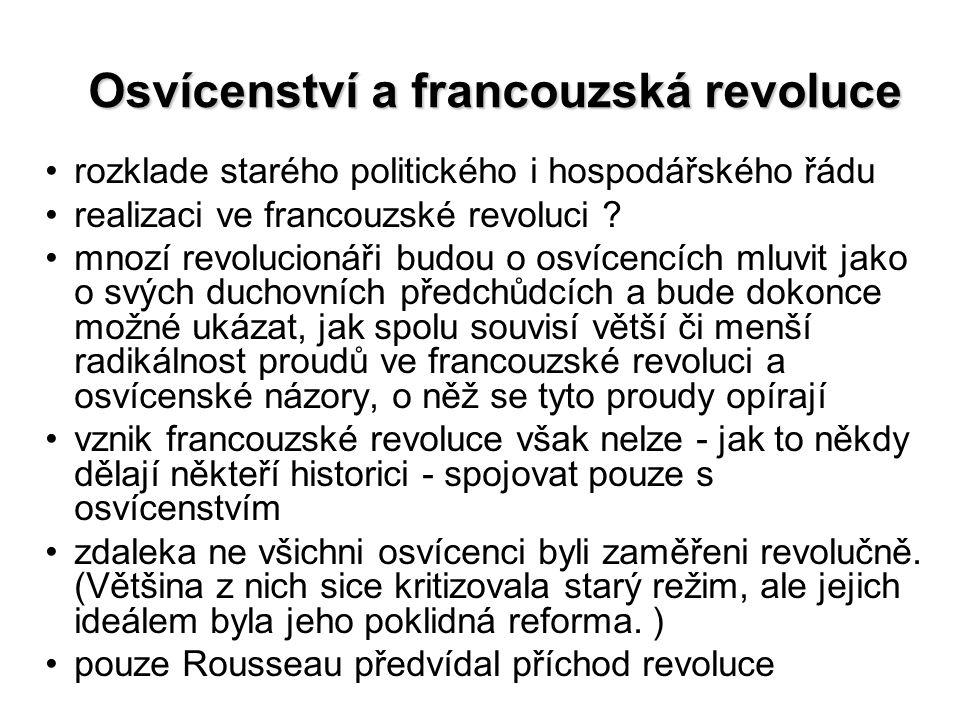Osvícenství a francouzská revoluce rozklade starého politického i hospodářského řádu realizaci ve francouzské revoluci ? mnozí revolucionáři budou o o