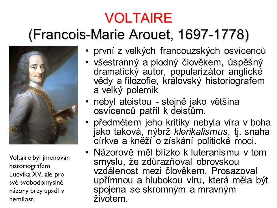 VOLTAIRE (Francois-Marie Arouet, 1697-1778) první z velkých francouzských osvícenců všestranný a plodný člověkem, úspěšný dramatický autor, popularizá