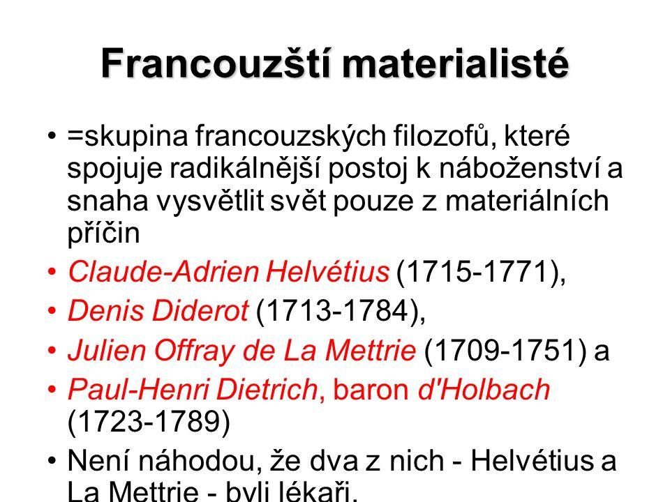 Francouzští materialisté =skupina francouzských filozofů, které spojuje radikálnější postoj k náboženství a snaha vysvětlit svět pouze z materiálních