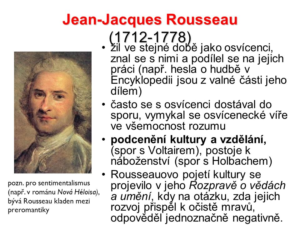 Jean-Jacques Rousseau (1712-1778) žil ve stejné době jako osvícenci, znal se s nimi a podílel se na jejich práci (např. hesla o hudbě v Encyklopedii j