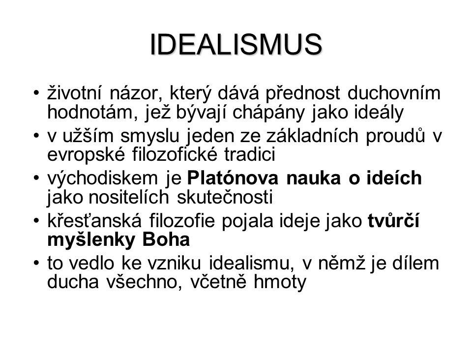 IDEALISMUS životní názor, který dává přednost duchovním hodnotám, jež bývají chápány jako ideály v užším smyslu jeden ze základních proudů v evropské