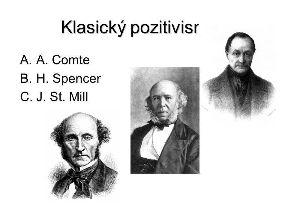 Klasický pozitivismus A.A. Comte B.H. Spencer C.J. St. Mill