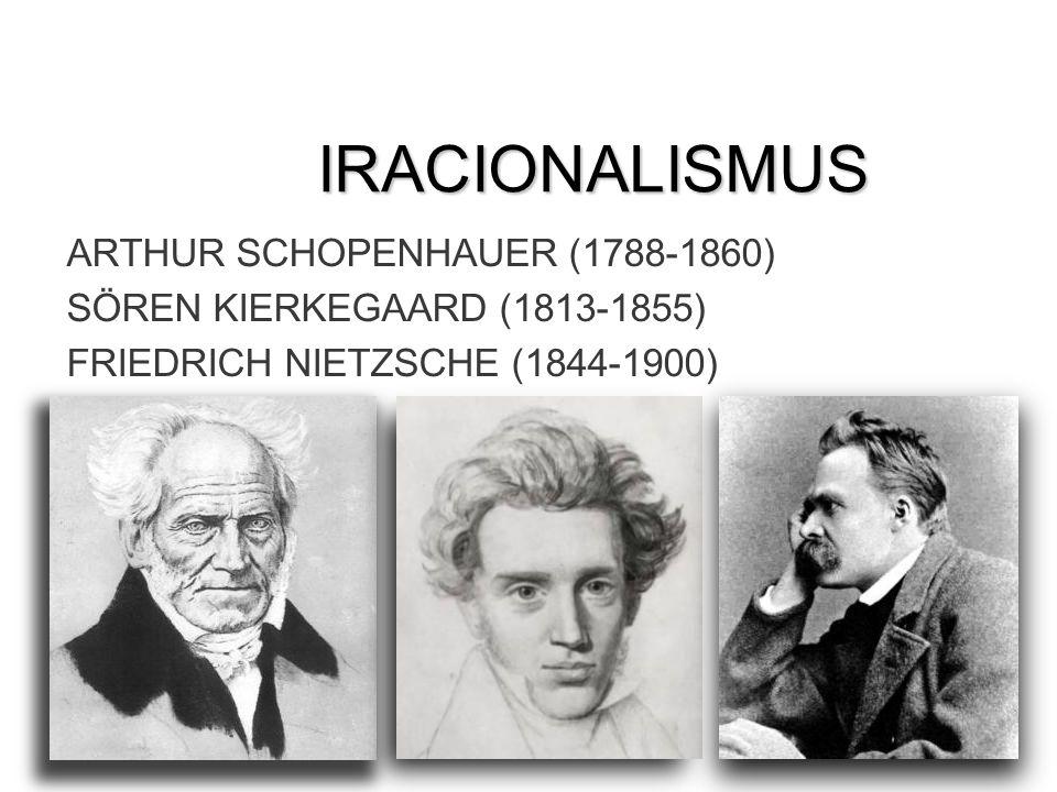 IRACIONALISMUS ARTHUR SCHOPENHAUER (1788-1860) SÖREN KIERKEGAARD (1813-1855) FRIEDRICH NIETZSCHE (1844-1900)
