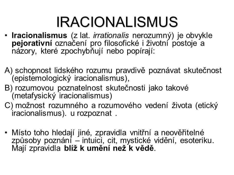 IRACIONALISMUS Iracionalismus (z lat. irrationalis nerozumný) je obvykle pejorativní označení pro filosofické i životní postoje a názory, které zpochy