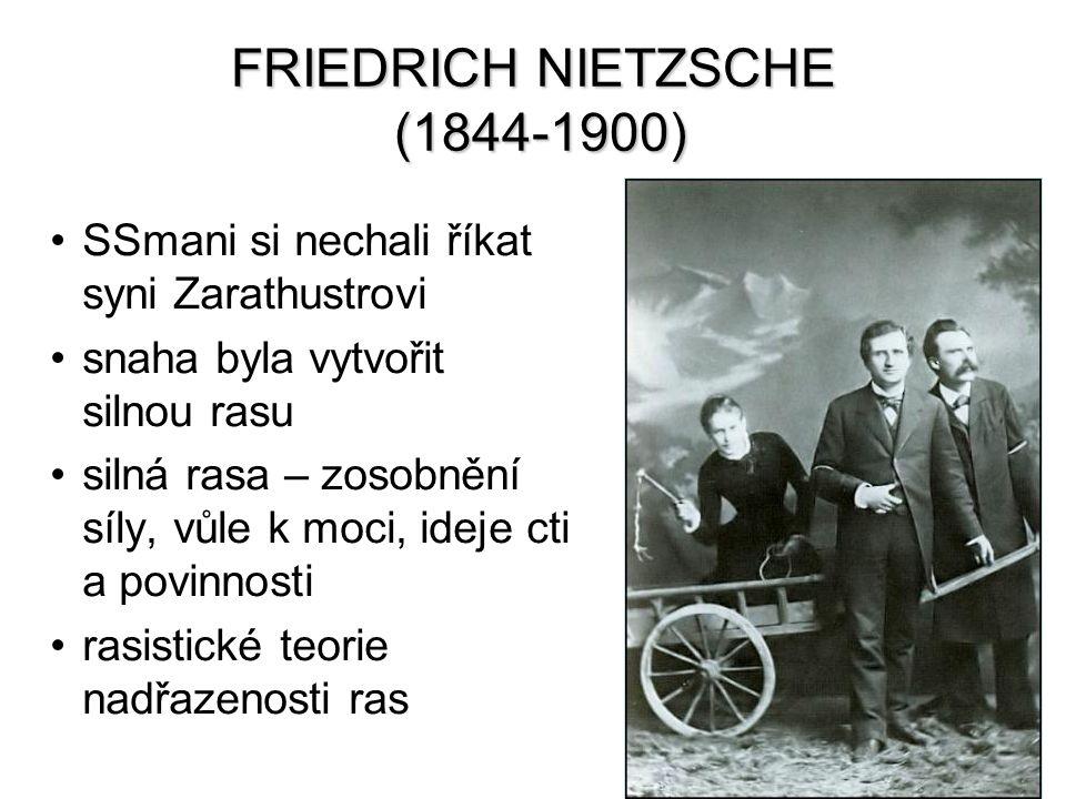 FRIEDRICH NIETZSCHE (1844-1900) SSmani si nechali říkat syni Zarathustrovi snaha byla vytvořit silnou rasu silná rasa – zosobnění síly, vůle k moci, i