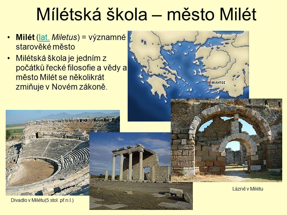 Mílétská škola – město Milét Milét (lat. Miletus) = významné starověké městolat. Milétská škola je jedním z počátků řecké filosofie a vědy a město Mil