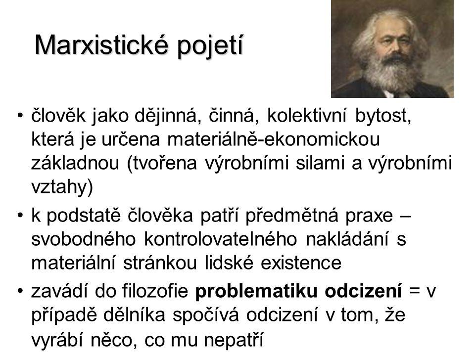Marxistické pojetí člověk jako dějinná, činná, kolektivní bytost, která je určena materiálně-ekonomickou základnou (tvořena výrobními silami a výrobní