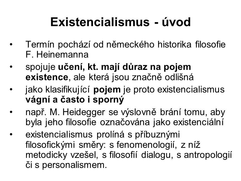 Existencialismus - úvod Termín pochází od německého historika filosofie F. Heinemanna spojuje učení, kt. mají důraz na pojem existence, ale která jsou