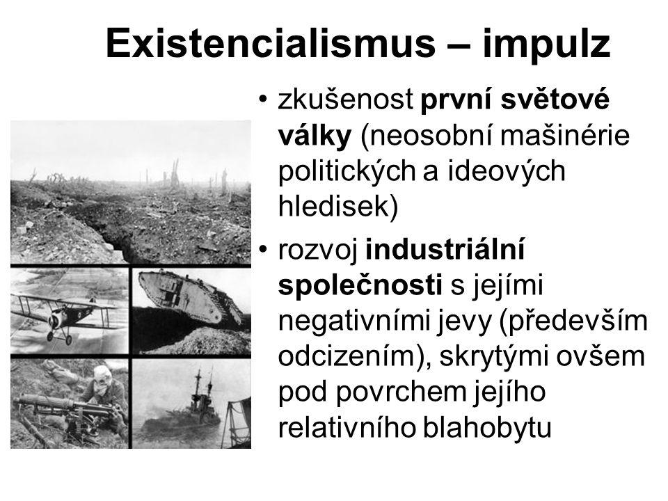 Existencialismus – impulz zkušenost první světové války (neosobní mašinérie politických a ideových hledisek) rozvoj industriální společnosti s jejími