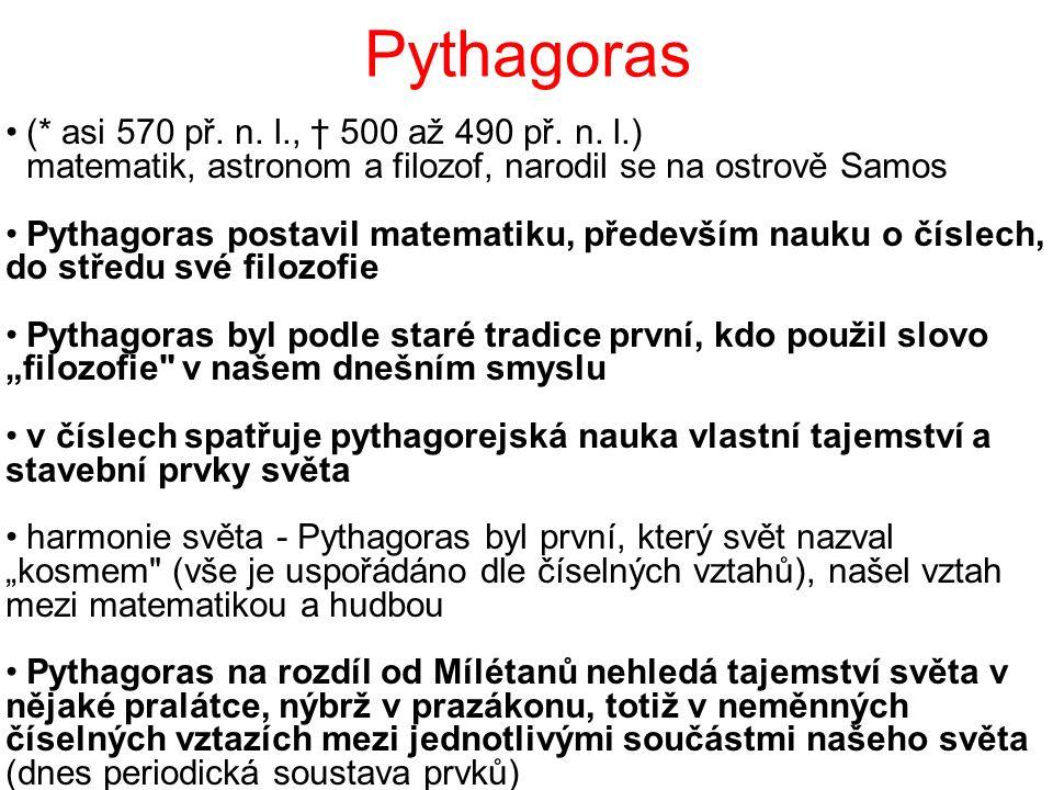 Pythagoras (* asi 570 př. n. l., † 500 až 490 př. n. l.) matematik, astronom a filozof, narodil se na ostrově Samos Pythagoras postavil matematiku, př