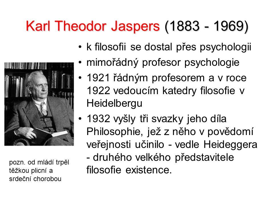 Karl Theodor Jaspers (1883 - 1969) k filosofii se dostal přes psychologii mimořádný profesor psychologie 1921 řádným profesorem a v roce 1922 vedoucím