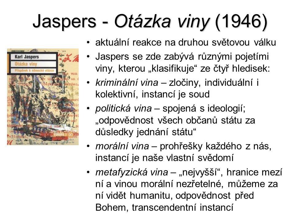 """Jaspers - Otázka viny (1946) aktuální reakce na druhou světovou válku Jaspers se zde zabývá různými pojetími viny, kterou """"klasifikuje"""" ze čtyř hledis"""