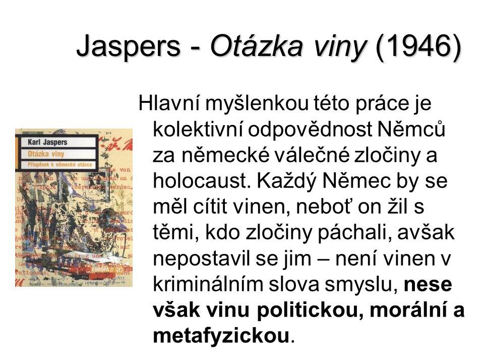 Jaspers - Otázka viny (1946) Hlavní myšlenkou této práce je kolektivní odpovědnost Němců za německé válečné zločiny a holocaust. Každý Němec by se měl