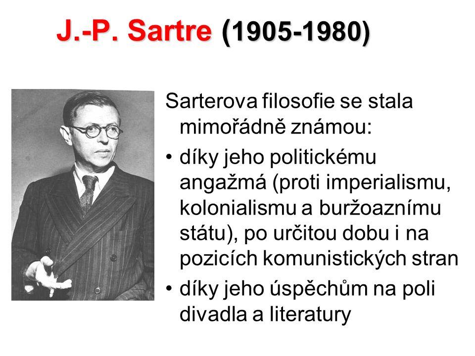 J.-P. Sartre ( 1905-1980) Sarterova filosofie se stala mimořádně známou: díky jeho politickému angažmá (proti imperialismu, kolonialismu a buržoaznímu
