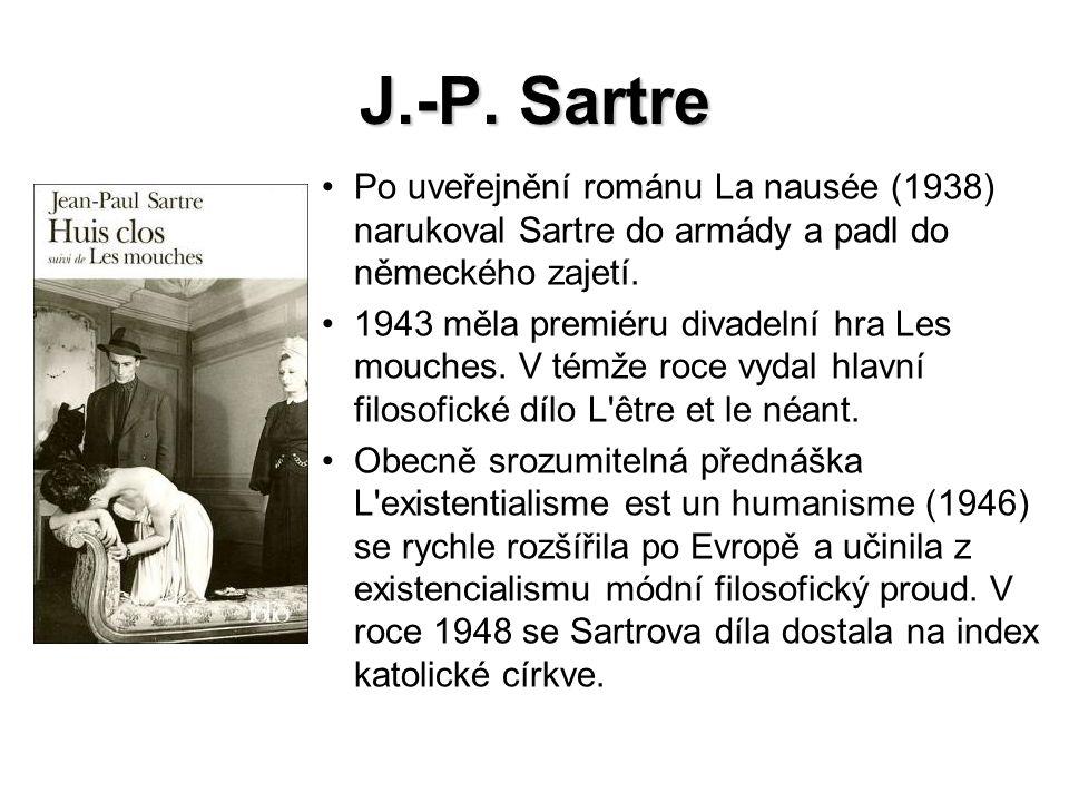 J.-P. Sartre Po uveřejnění románu La nausée (1938) narukoval Sartre do armády a padl do německého zajetí. 1943 měla premiéru divadelní hra Les mouches