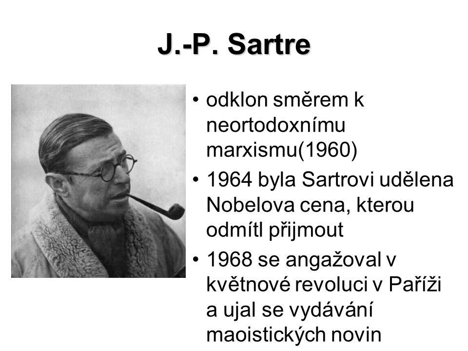 J.-P. Sartre odklon směrem k neortodoxnímu marxismu(1960) 1964 byla Sartrovi udělena Nobelova cena, kterou odmítl přijmout 1968 se angažoval v květnov