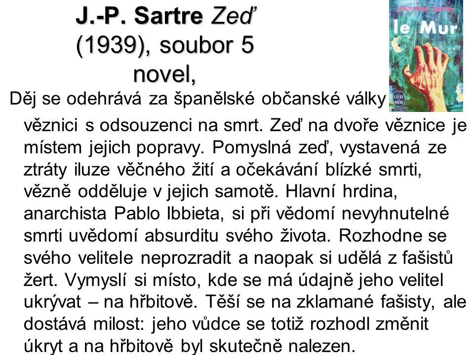 J.-P. Sartre Zeď (1939), soubor 5 novel, Děj se odehrává za španělské občanské války ve věznici s odsouzenci na smrt. Zeď na dvoře věznice je místem j