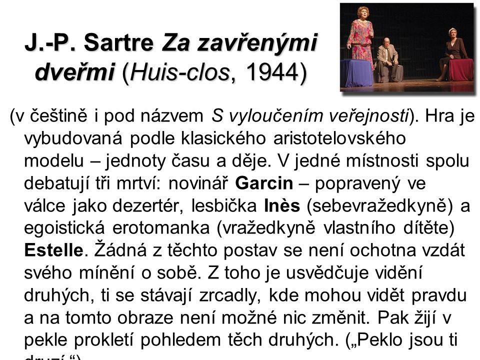 J.-P. Sartre Za zavřenými dveřmi (Huis-clos, 1944) (v češtině i pod názvem S vyloučením veřejnosti). Hra je vybudovaná podle klasického aristotelovské