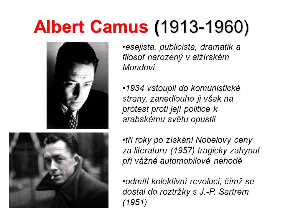 Albert Camus ( 1913-1960) esejista, publicista, dramatik a filosof narozený v alžírském Mondovi 1934 vstoupil do komunistické strany, zanedlouho ji vš