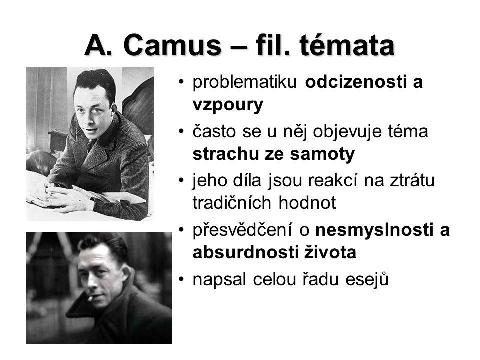 A. Camus – fil. témata problematiku odcizenosti a vzpoury často se u něj objevuje téma strachu ze samoty jeho díla jsou reakcí na ztrátu tradičních ho