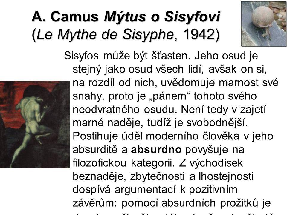 A. Camus Mýtus o Sisyfovi (Le Mythe de Sisyphe, 1942) Sisyfos může být šťasten. Jeho osud je stejný jako osud všech lidí, avšak on si, na rozdíl od ni