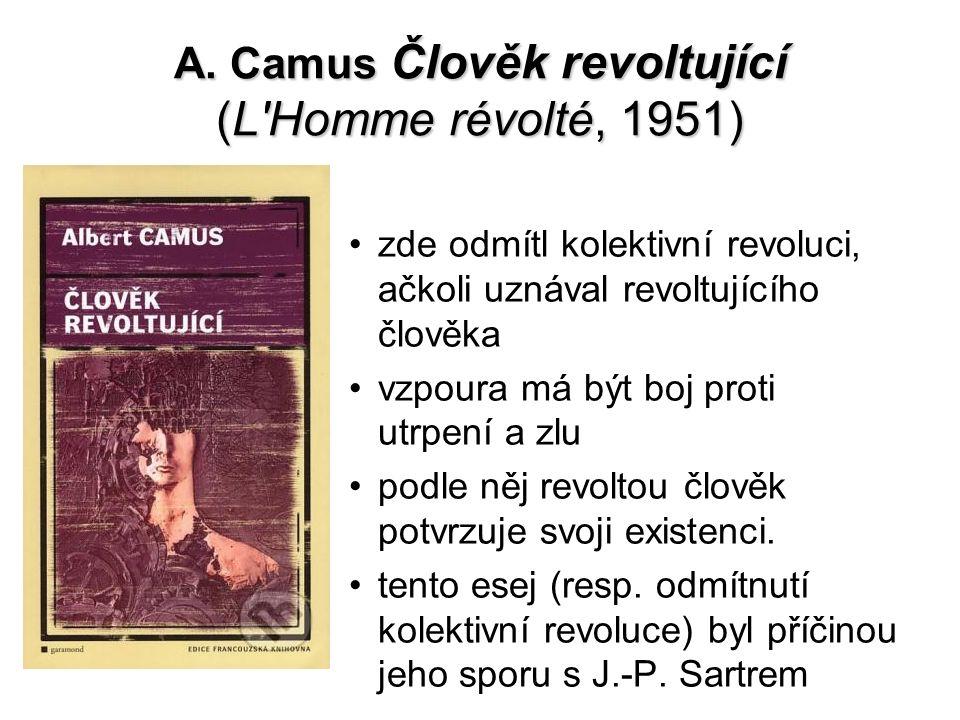 A. Camus Člověk revoltující (L'Homme révolté, 1951) zde odmítl kolektivní revoluci, ačkoli uznával revoltujícího člověka vzpoura má být boj proti utrp