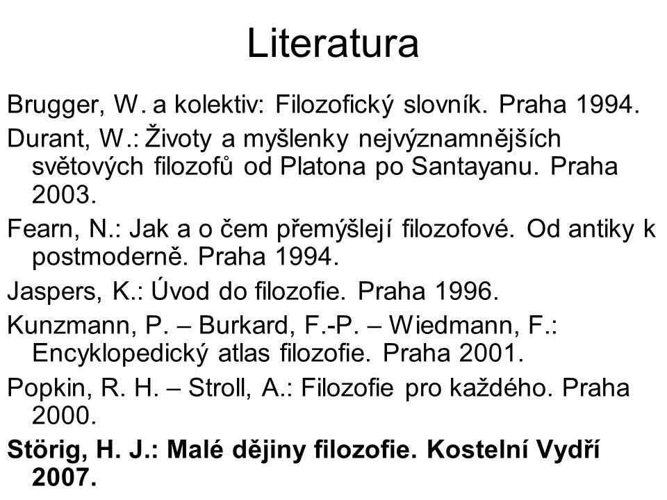 Literatura Brugger, W. a kolektiv: Filozofický slovník. Praha 1994. Durant, W.: Životy a myšlenky nejvýznamnějších světových filozofů od Platona po Sa