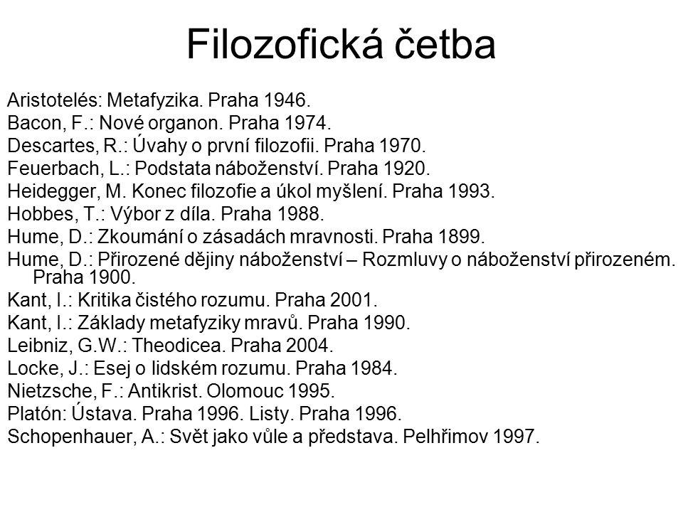 Filozofická četba Aristotelés: Metafyzika. Praha 1946. Bacon, F.: Nové organon. Praha 1974. Descartes, R.: Úvahy o první filozofii. Praha 1970. Feuerb