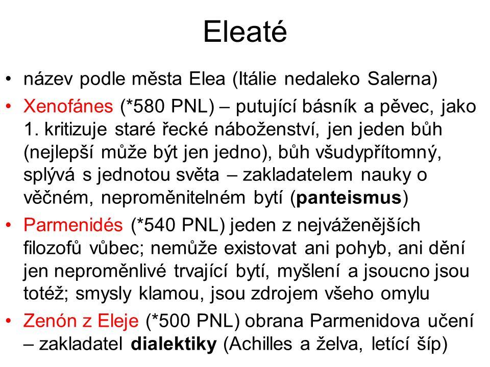 Eleaté název podle města Elea (Itálie nedaleko Salerna) Xenofánes (*580 PNL) – putující básník a pěvec, jako 1. kritizuje staré řecké náboženství, jen