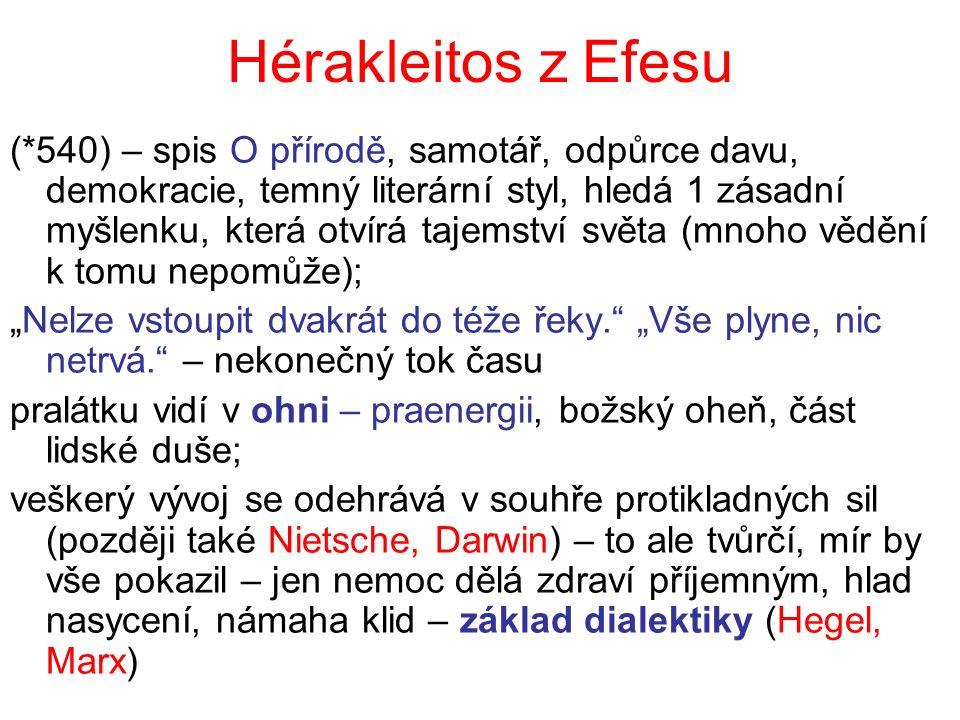 Hérakleitos z Efesu (*540) – spis O přírodě, samotář, odpůrce davu, demokracie, temný literární styl, hledá 1 zásadní myšlenku, která otvírá tajemství
