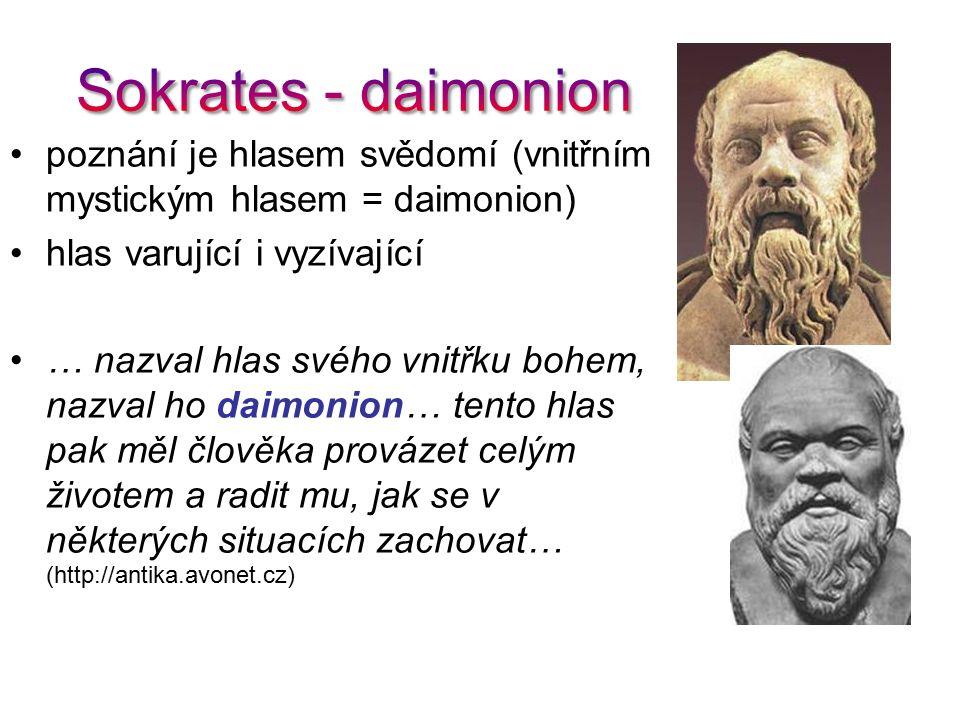 poznání je hlasem svědomí (vnitřním mystickým hlasem = daimonion) hlas varující i vyzívající … nazval hlas svého vnitřku bohem, nazval ho daimonion… t