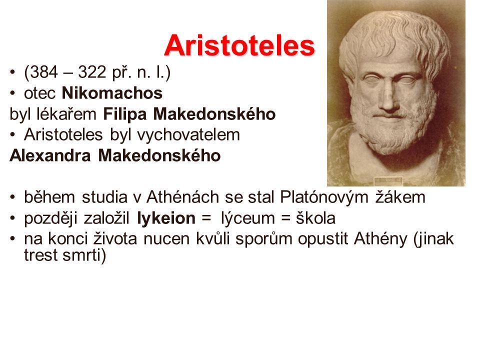 Aristoteles (384 – 322 př. n. l.) otec Nikomachos byl lékařem Filipa Makedonského Aristoteles byl vychovatelem Alexandra Makedonského během studia v A