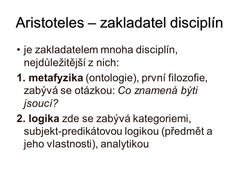 Aristoteles – zakladatel disciplín je zakladatelem mnoha disciplín, nejdůležitější z nich: 1. metafyzika (ontologie), první filozofie, zabývá se otázk