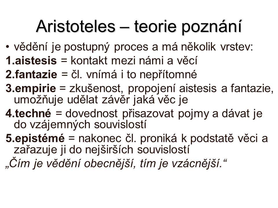 Aristoteles – teorie poznání vědění je postupný proces a má několik vrstev: 1.aistesis = kontakt mezi námi a věcí 2.fantazie = čl. vnímá i to nepřítom