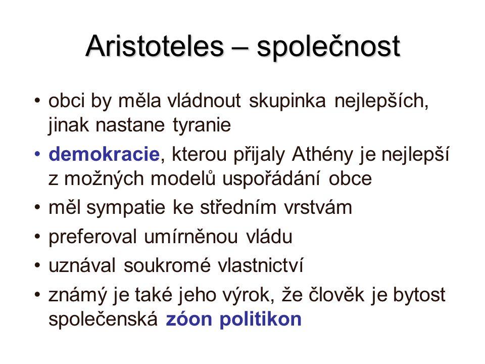 Aristoteles – společnost obci by měla vládnout skupinka nejlepších, jinak nastane tyranie demokracie, kterou přijaly Athény je nejlepší z možných mode