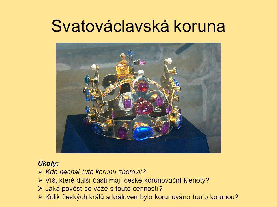 Svatováclavská koruna Úkoly:  Kdo nechal tuto korunu zhotovit?  Víš, které další části mají české korunovační klenoty?  Jaká pověst se váže s touto