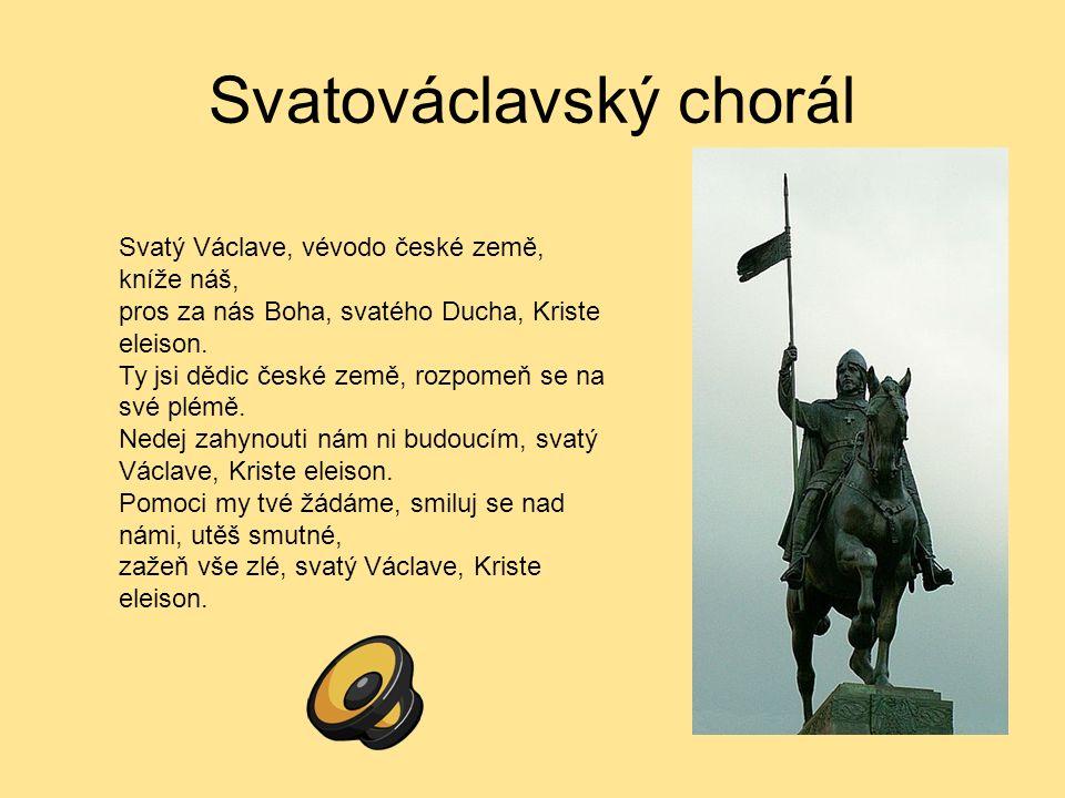 Svatováclavský chorál Svatý Václave, vévodo české země, kníže náš, pros za nás Boha, svatého Ducha, Kriste eleison. Ty jsi dědic české země, rozpomeň