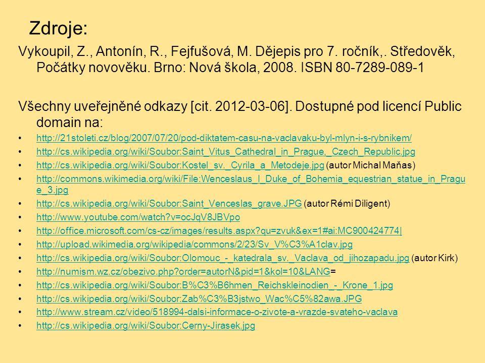 Zdroje: Vykoupil, Z., Antonín, R., Fejfušová, M. Dějepis pro 7.