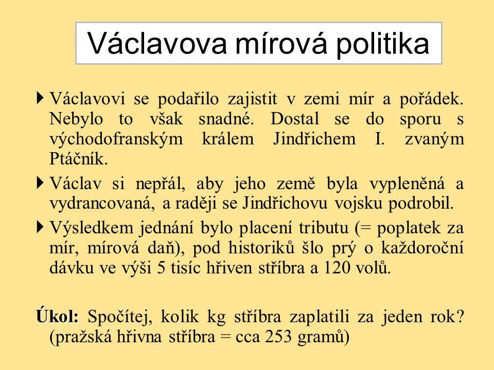  Václavovi se podařilo zajistit v zemi mír a pořádek.