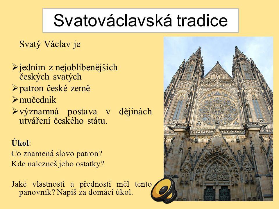 Svatý Václav je  jedním z nejoblíbenějších českých svatých  patron české země  mučedník  významná postava v dějinách utváření českého státu. Úkol