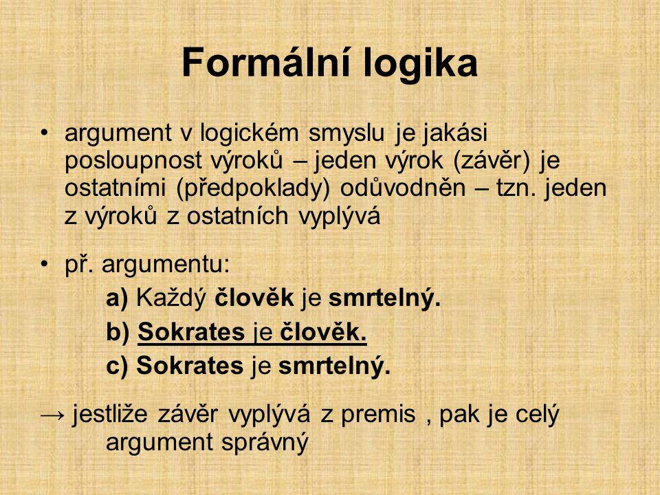 Formální logika argument v logickém smyslu je jakási posloupnost výroků – jeden výrok (závěr) je ostatními (předpoklady) odůvodněn – tzn.
