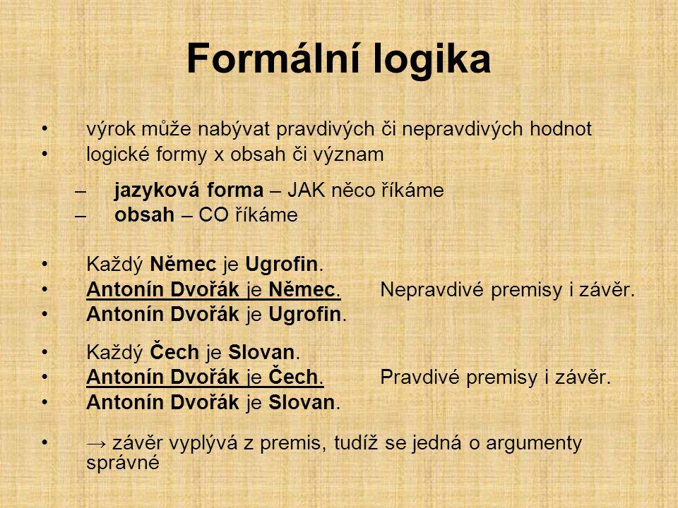 Formální logika výrok může nabývat pravdivých či nepravdivých hodnot logické formy x obsah či význam –jazyková forma – JAK něco říkáme –obsah – CO říkáme Každý Němec je Ugrofin.