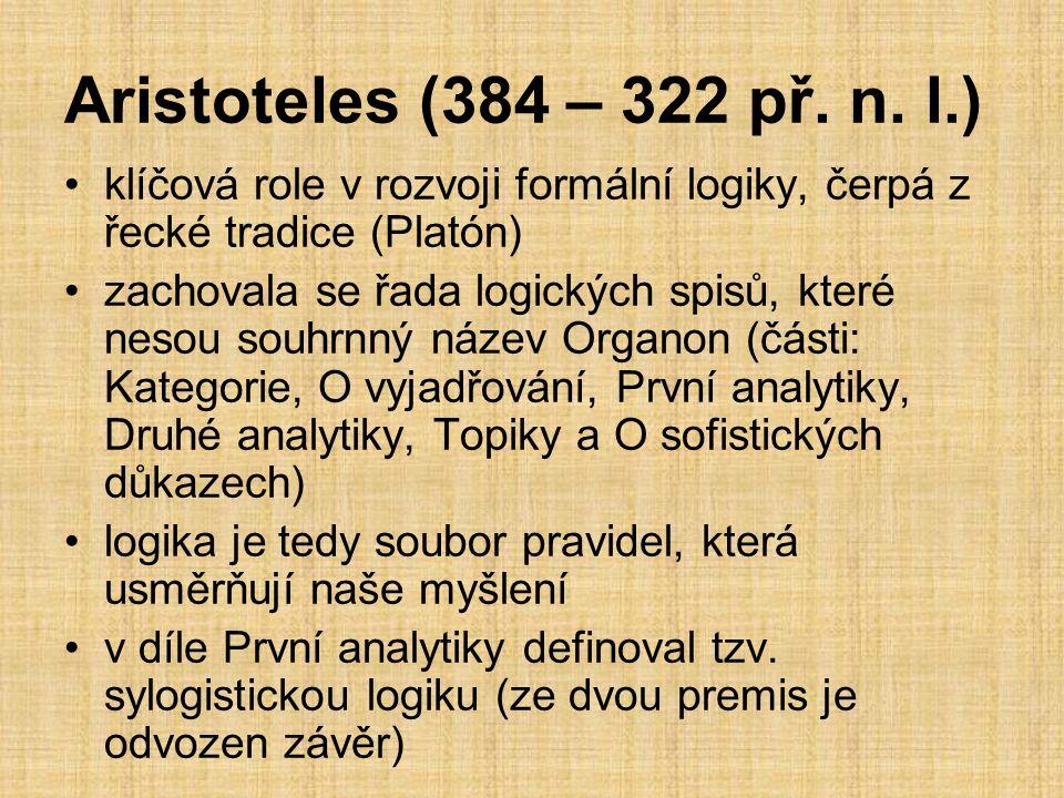 sylogismus = deduktivním zdůvodňováním, kde jsou fakta určena kombinací existujících tvrzení Aristotelova logika zkoumá subjekt - predikátové výroky (dělí se na částečné a obecné, kladné a záporné – možnosti znázorněny logickým čtvercem) dal základy modální logice vypracoval metodologii vědeckých procedur jeho základy deduktivní metodologie přetrvaly dodnes