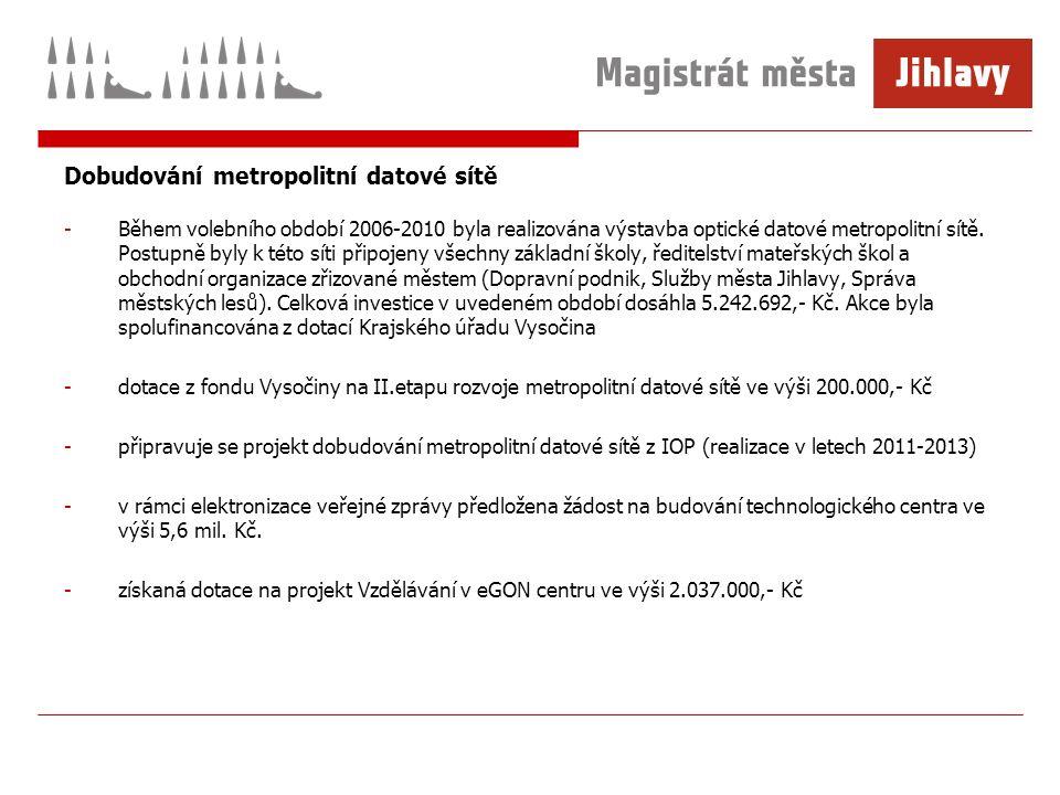Dobudování metropolitní datové sítě -Během volebního období 2006-2010 byla realizována výstavba optické datové metropolitní sítě.